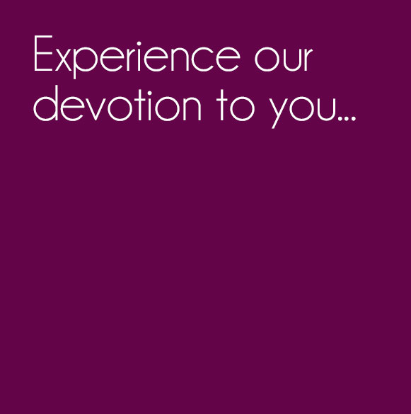 We're deeply devoted to you.